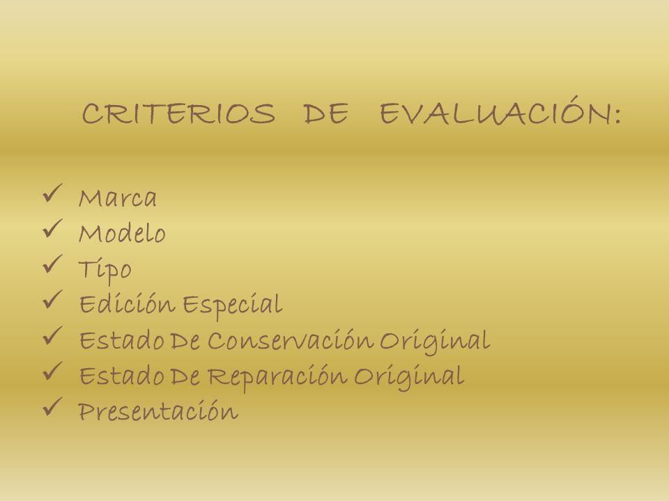 CRITERIOS DE EVALUACIÓN: Marca Modelo Tipo Edición Especial Estado De Conservación Original Estado De Reparación Original Presentación