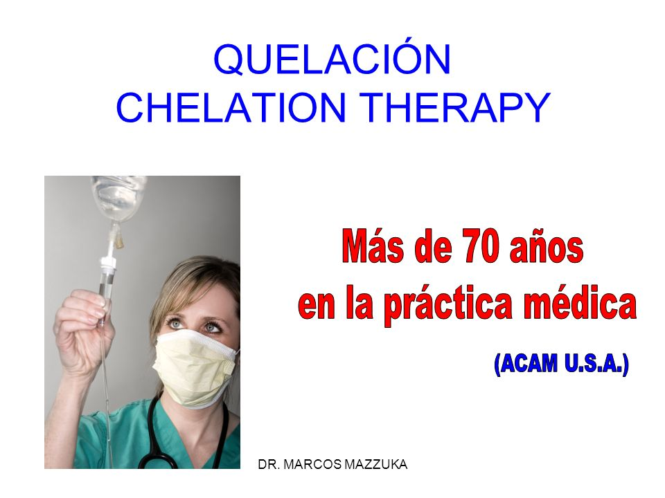 DR. MARCOS MAZZUKA QUELACIÓN CHELATION THERAPY
