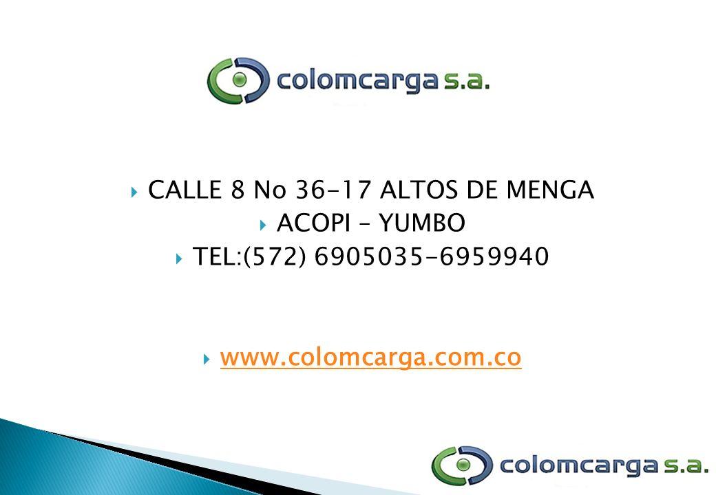 CALLE 8 No 36-17 ALTOS DE MENGA ACOPI – YUMBO TEL:(572) 6905035-6959940 www.colomcarga.com.co