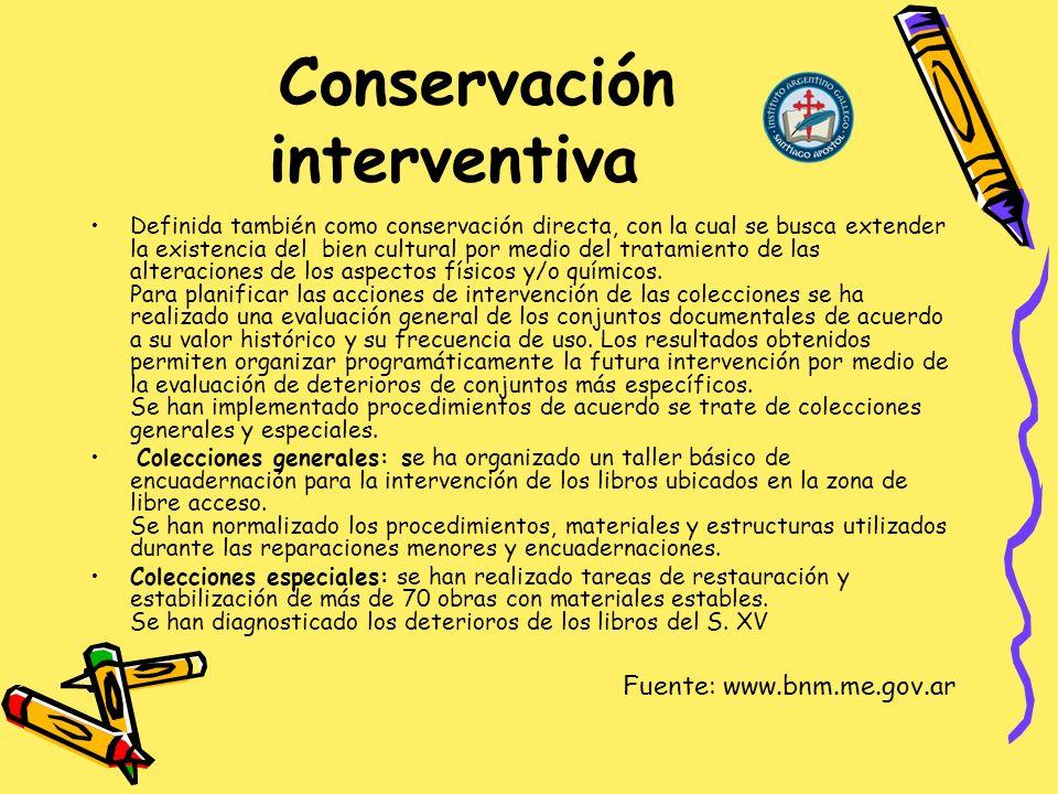 Conservación interventiva Definida también como conservación directa, con la cual se busca extender la existencia del bien cultural por medio del tratamiento de las alteraciones de los aspectos físicos y/o químicos.