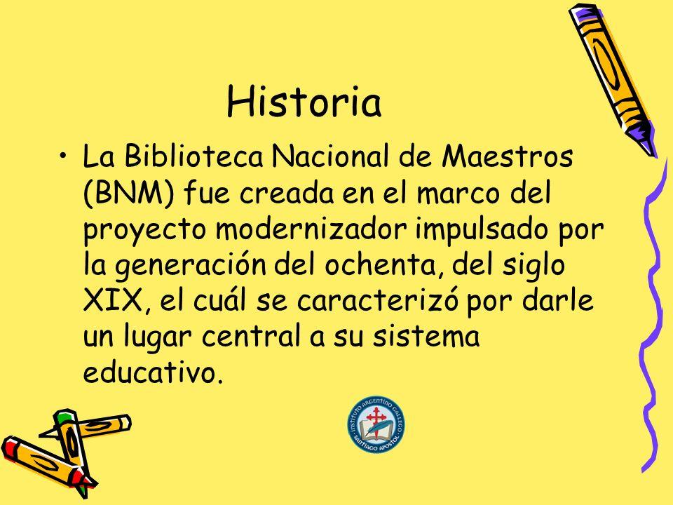 Historia La Biblioteca Nacional de Maestros (BNM) fue creada en el marco del proyecto modernizador impulsado por la generación del ochenta, del siglo XIX, el cuál se caracterizó por darle un lugar central a su sistema educativo.
