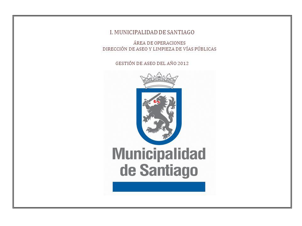 I. MUNICIPALIDAD DE SANTIAGO ÁREA DE OPERACIONES DIRECCIÓN DE ASEO Y LIMPIEZA DE VÍAS PÚBLICAS GESTIÓN DE ASEO DEL AÑO 2012