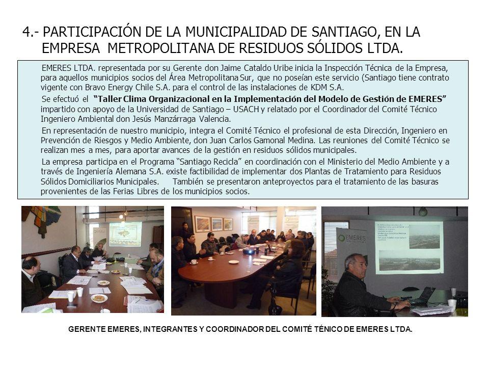 4.- PARTICIPACIÓN DE LA MUNICIPALIDAD DE SANTIAGO, EN LA EMPRESA METROPOLITANA DE RESIDUOS SÓLIDOS LTDA. EMERES LTDA. representada por su Gerente don