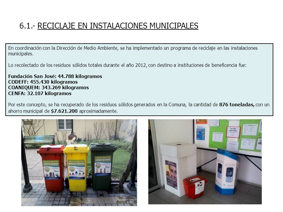 6.1.- RECICLAJE EN INSTALACIONES MUNICIPALES En coordinación con la Dirección de Medio Ambiente, se ha implementado un programa de reciclaje en las in