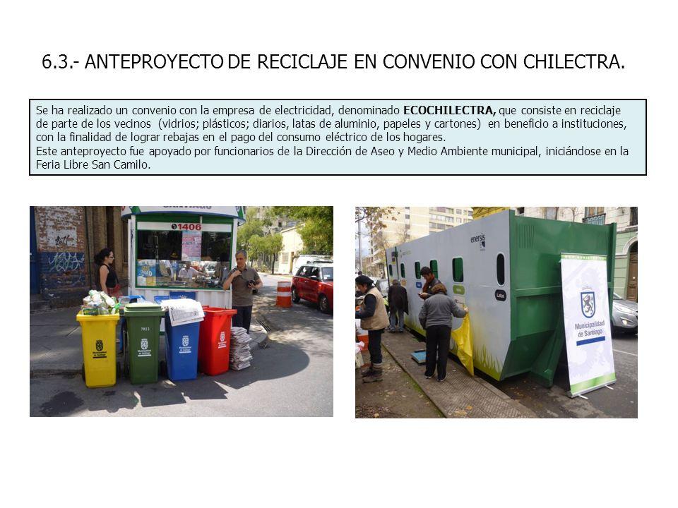 6.3.- ANTEPROYECTO DE RECICLAJE EN CONVENIO CON CHILECTRA. Se ha realizado un convenio con la empresa de electricidad, denominado ECOCHILECTRA, que co