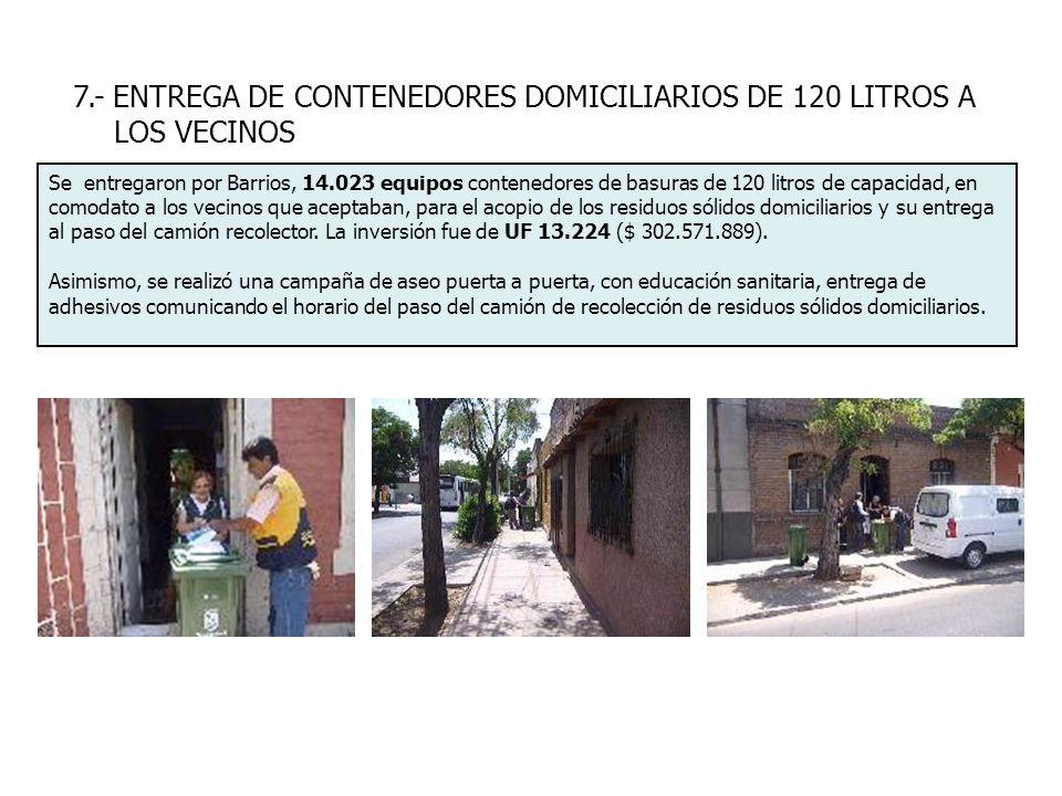 7.- ENTREGA DE CONTENEDORES DOMICILIARIOS DE 120 LITROS A LOS VECINOS Se entregaron por Barrios, 14.023 equipos contenedores de basuras de 120 litros