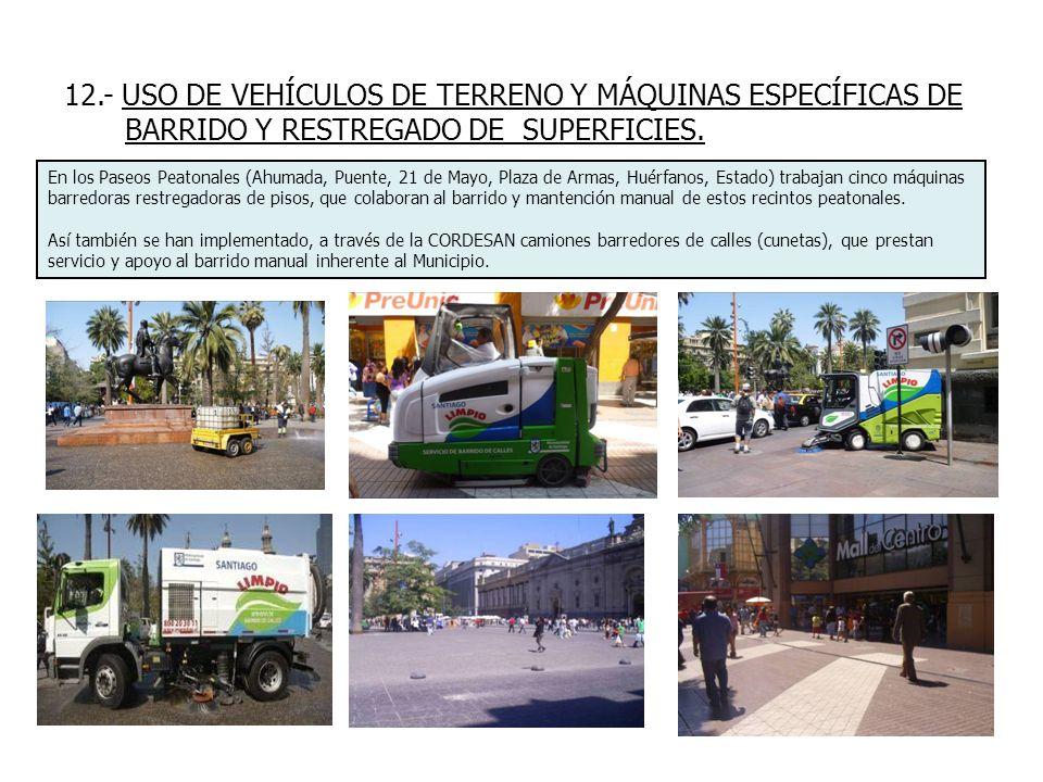 12.- USO DE VEHÍCULOS DE TERRENO Y MÁQUINAS ESPECÍFICAS DE BARRIDO Y RESTREGADO DE SUPERFICIES. En los Paseos Peatonales (Ahumada, Puente, 21 de Mayo,