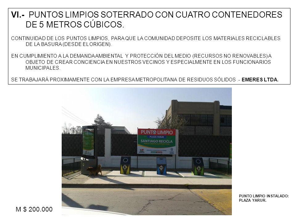 VI.- PUNTOS LIMPIOS SOTERRADO CON CUATRO CONTENEDORES DE 5 METROS CÚBICOS. CONTINUIDAD DE LOS PUNTOS LIMPIOS, PARA QUE LA COMUNIDAD DEPOSITE LOS MATER