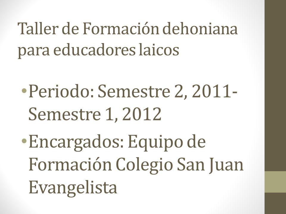 Taller de Formación dehoniana para educadores laicos Periodo: Semestre 2, 2011- Semestre 1, 2012 Encargados: Equipo de Formación Colegio San Juan Evangelista