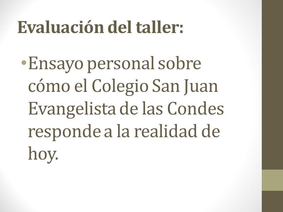 Evaluación del taller: Ensayo personal sobre cómo el Colegio San Juan Evangelista de las Condes responde a la realidad de hoy.