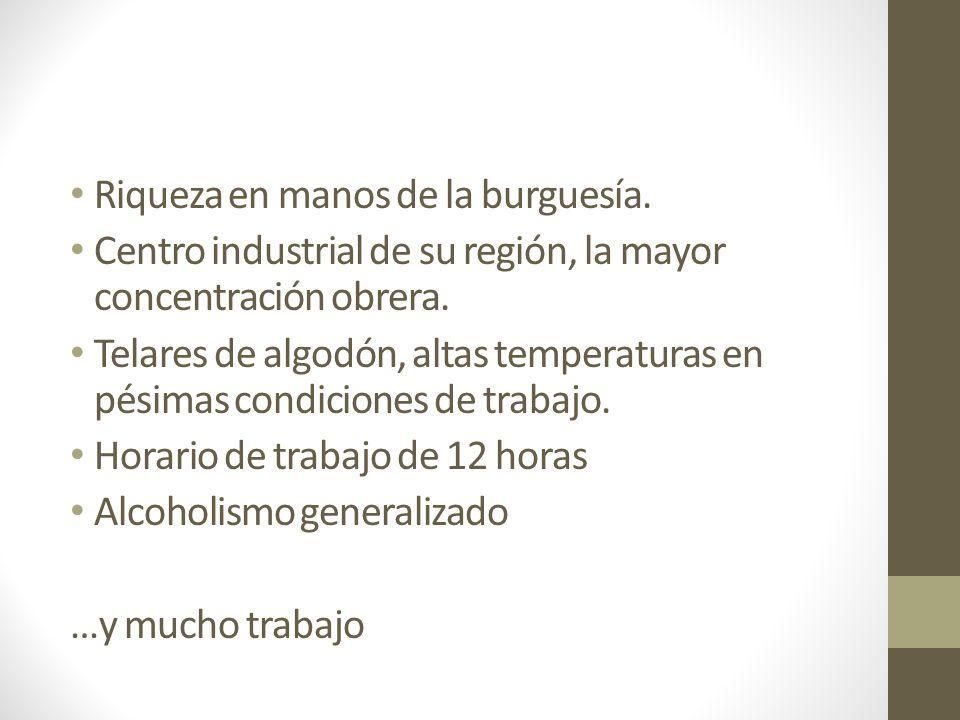Riqueza en manos de la burguesía.Centro industrial de su región, la mayor concentración obrera.