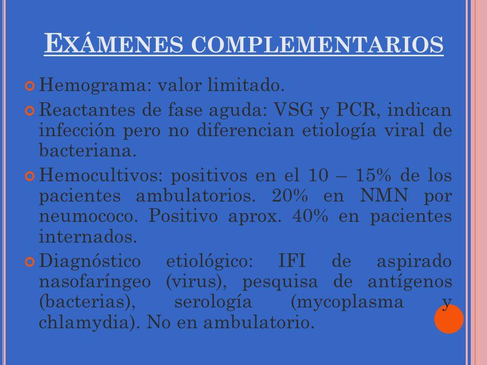 E XÁMENES COMPLEMENTARIOS Hemograma: valor limitado. Reactantes de fase aguda: VSG y PCR, indican infección pero no diferencian etiología viral de bac