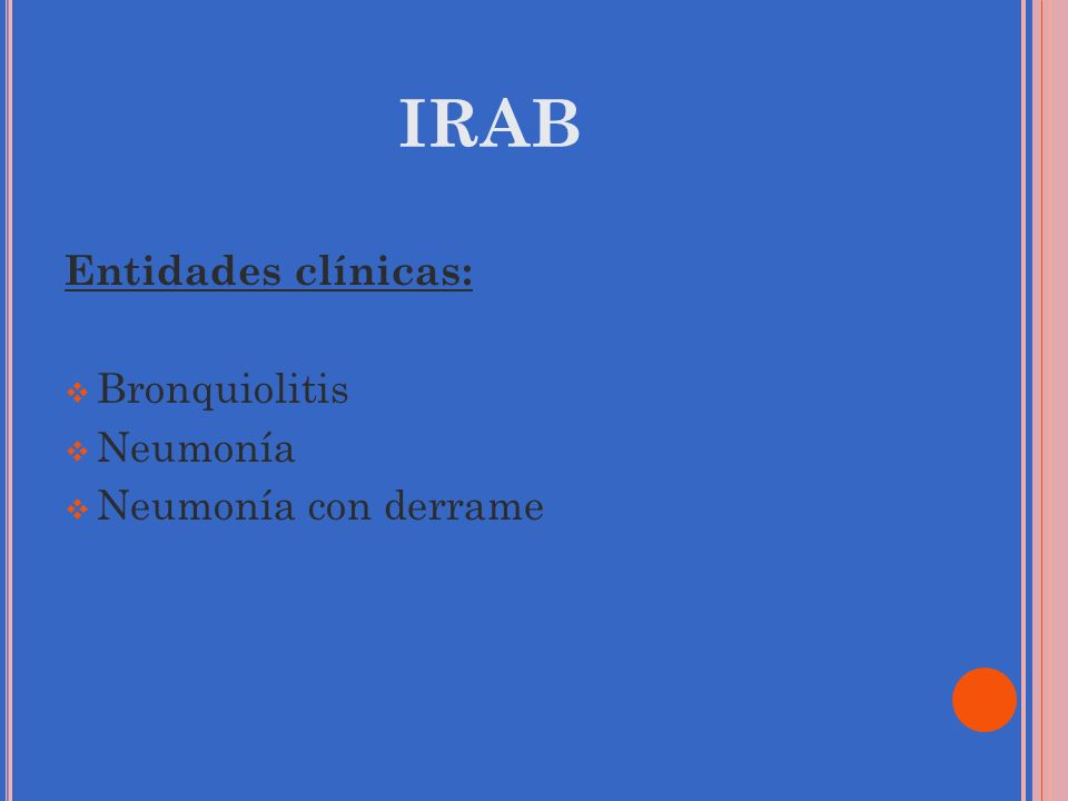 IRAB Entidades clínicas: Bronquiolitis Neumonía Neumonía con derrame