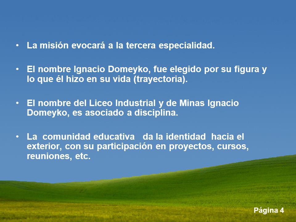 Página 4 La misión evocará a la tercera especialidad. El nombre Ignacio Domeyko, fue elegido por su figura y lo que él hizo en su vida (trayectoria).