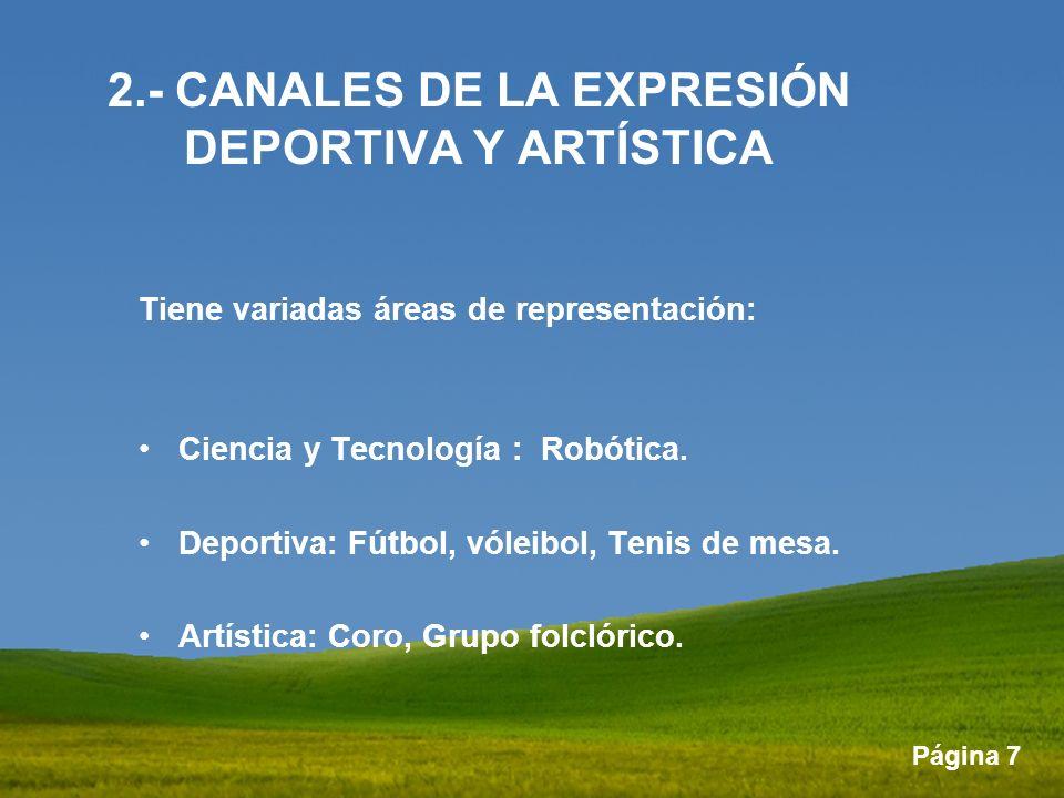 Página 7 2.- CANALES DE LA EXPRESIÓN DEPORTIVA Y ARTÍSTICA Tiene variadas áreas de representación: Ciencia y Tecnología : Robótica. Deportiva: Fútbol,