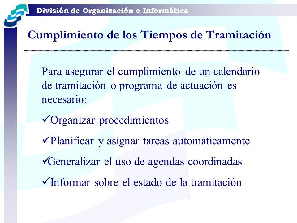 División de Organización e Informática Para asegurar el cumplimiento de un calendario de tramitación o programa de actuación es necesario: Organizar p