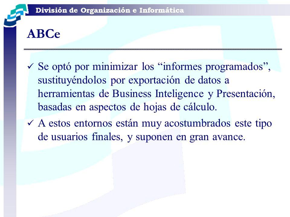 División de Organización e Informática Se optó por minimizar los informes programados, sustituyéndolos por exportación de datos a herramientas de Busi