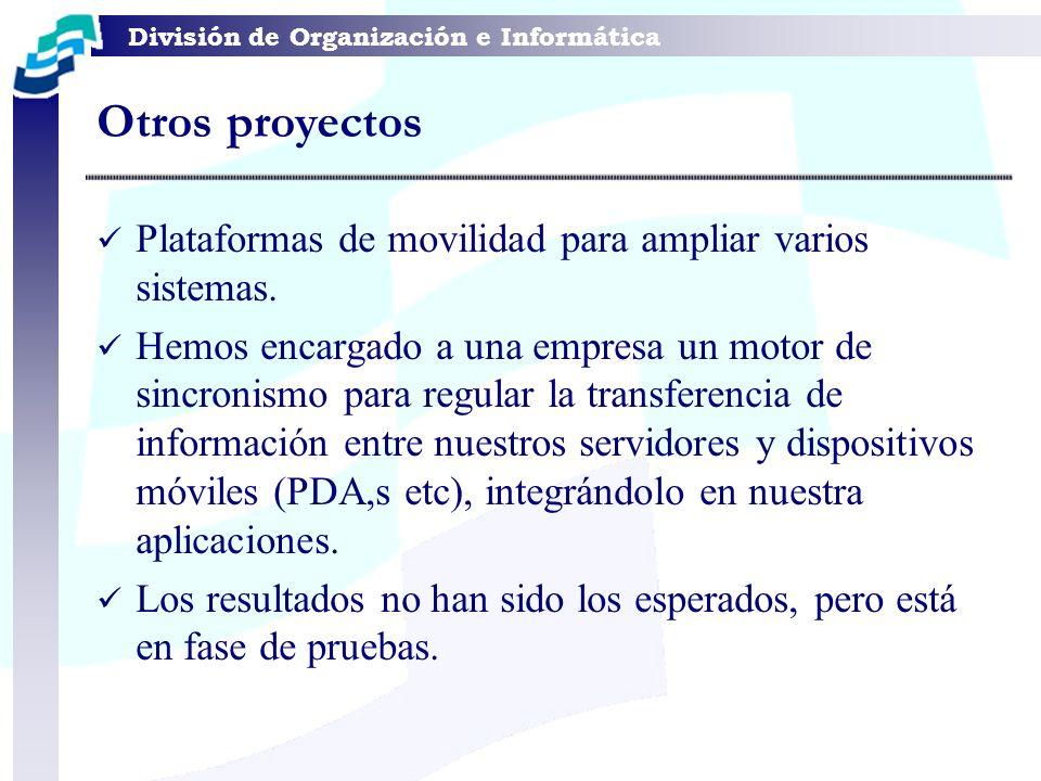 División de Organización e Informática Plataformas de movilidad para ampliar varios sistemas. Hemos encargado a una empresa un motor de sincronismo pa