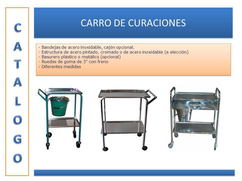 CARRO DE CURACIONES - Bandejas de acero inoxidable, cajón opcional. - Estructura de acero pintado, cromado o de acero inoxidable (a elección) - Basure