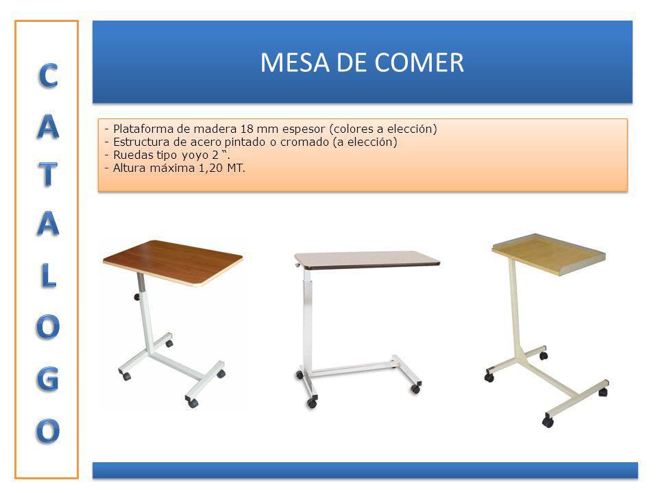 MESA DE COMER - Plataforma de madera 18 mm espesor (colores a elección) - Estructura de acero pintado o cromado (a elección) - Ruedas tipo yoyo 2. - A