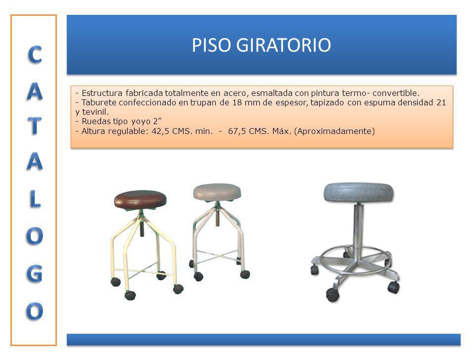 PISO GIRATORIO - Estructura fabricada totalmente en acero, esmaltada con pintura termo- convertible. - Taburete confeccionado en trupan de 18 mm de es
