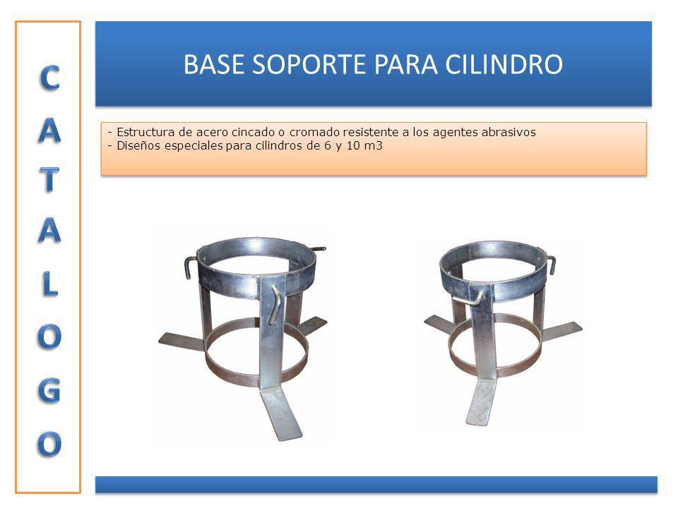 - Estructura de acero cincado o cromado resistente a los agentes abrasivos - Diseños especiales para cilindros de 6 y 10 m3 - Estructura de acero cinc