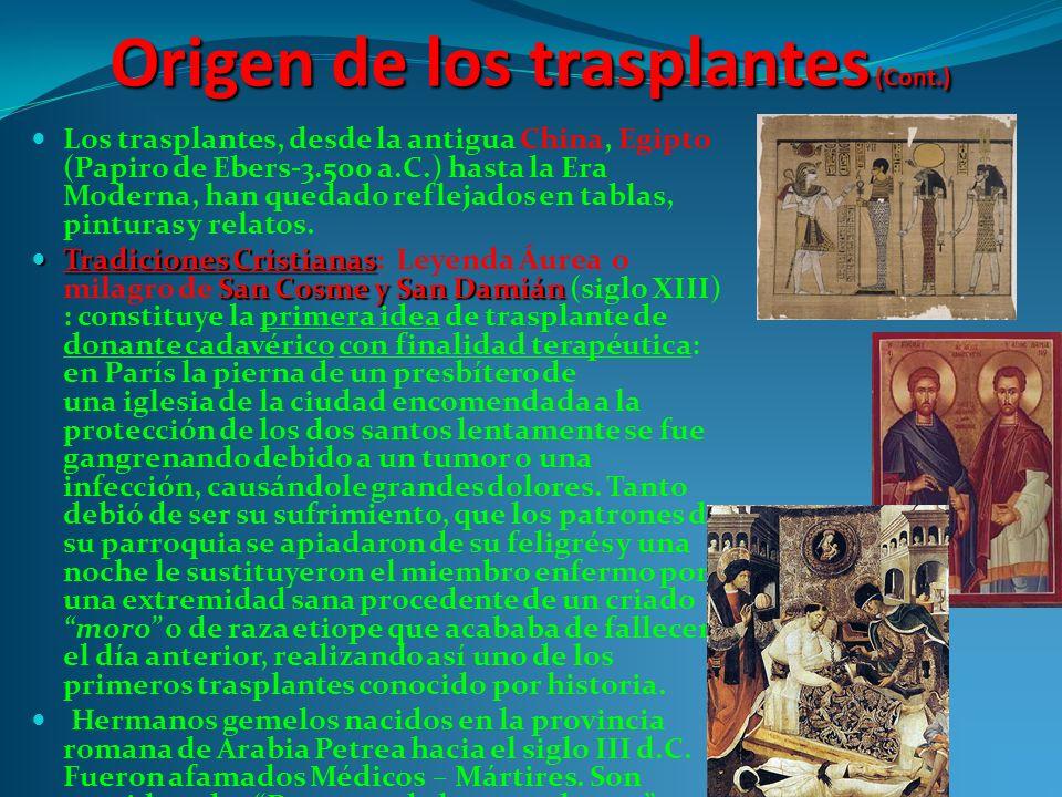 Origen de los trasplantes (Cont.) Los trasplantes, desde la antigua China, Egipto (Papiro de Ebers-3.500 a.C.) hasta la Era Moderna, han quedado reflejados en tablas, pinturas y relatos.