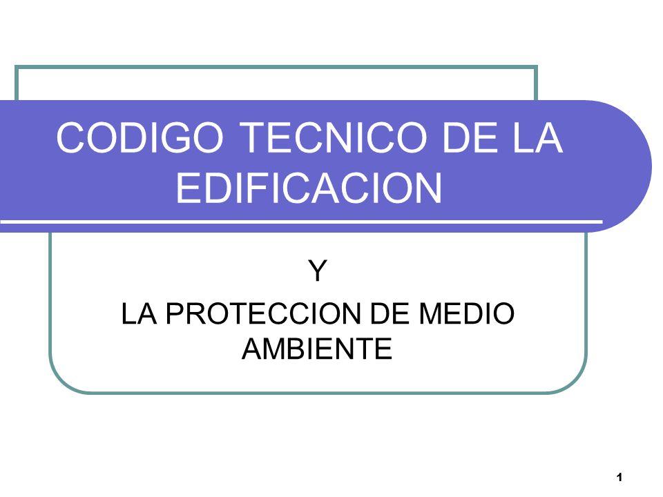 12 EL CODIGO TECNICO DE LA EDIFICACION Y LA PROTECCION DEL MEDIO AMBIENTE El Código Técnico de la Construcción ( CTE )ha sido aprobado por el RD 314/2.006 del 17 de marzo de 2.006.