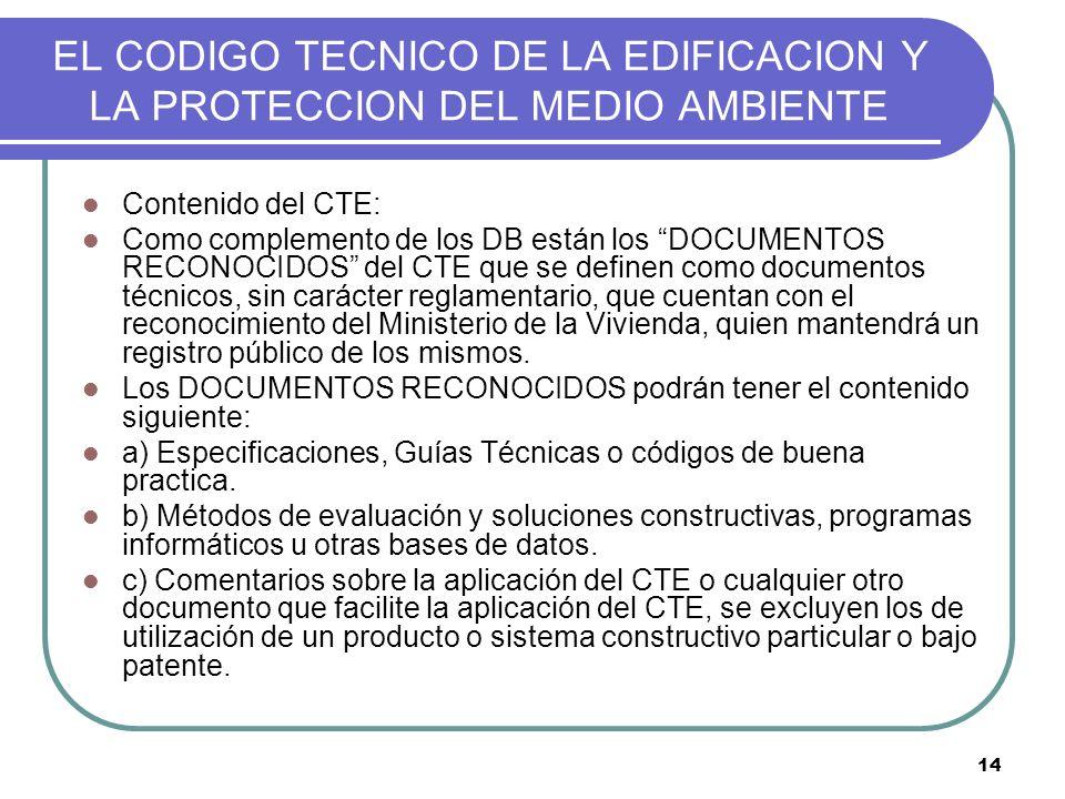 14 EL CODIGO TECNICO DE LA EDIFICACION Y LA PROTECCION DEL MEDIO AMBIENTE Contenido del CTE: Como complemento de los DB están los DOCUMENTOS RECONOCID