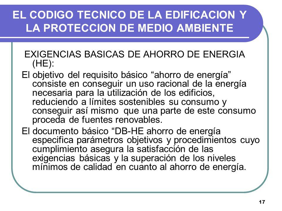 17 EL CODIGO TECNICO DE LA EDIFICACION Y LA PROTECCION DE MEDIO AMBIENTE EXIGENCIAS BASICAS DE AHORRO DE ENERGIA (HE): El objetivo del requisito básic