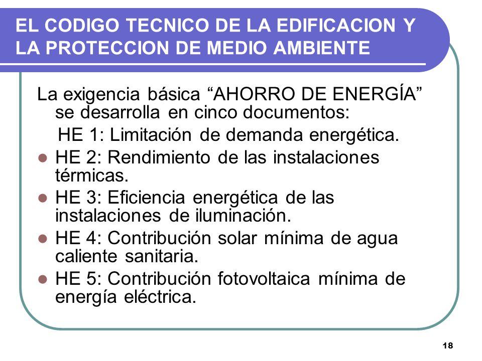 18 EL CODIGO TECNICO DE LA EDIFICACION Y LA PROTECCION DE MEDIO AMBIENTE La exigencia básica AHORRO DE ENERGÍA se desarrolla en cinco documentos: HE 1