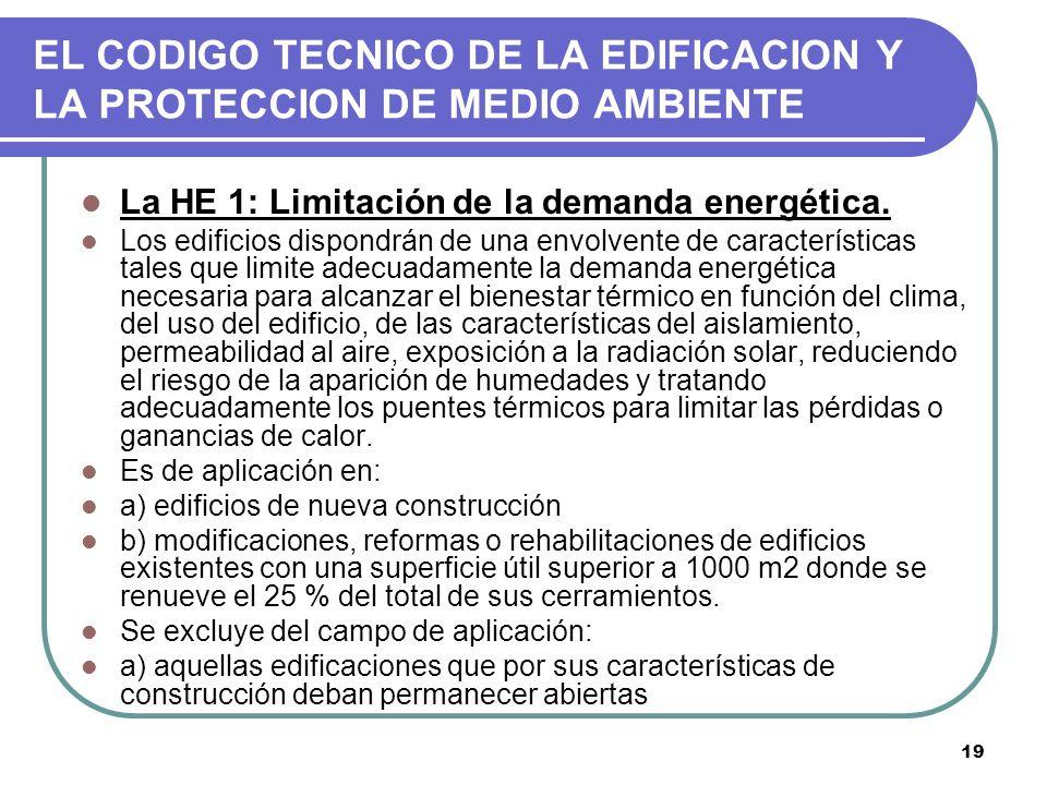 19 EL CODIGO TECNICO DE LA EDIFICACION Y LA PROTECCION DE MEDIO AMBIENTE La HE 1: Limitación de la demanda energética. Los edificios dispondrán de una