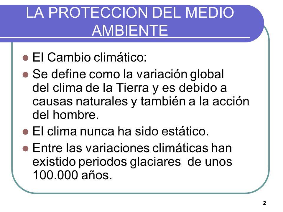 2 LA PROTECCION DEL MEDIO AMBIENTE El Cambio climático: Se define como la variación global del clima de la Tierra y es debido a causas naturales y tam