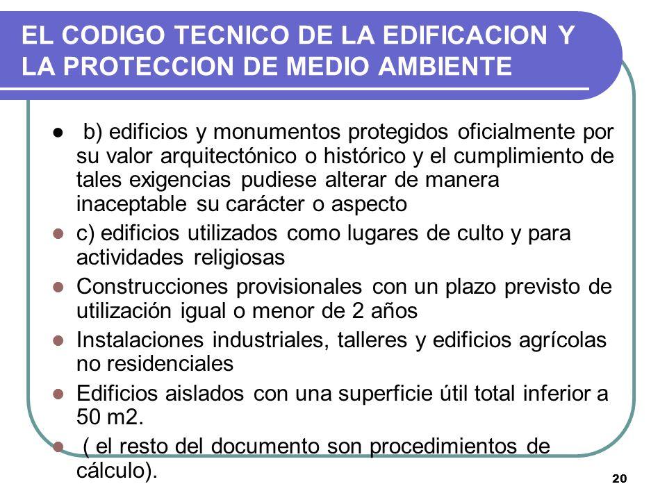 20 EL CODIGO TECNICO DE LA EDIFICACION Y LA PROTECCION DE MEDIO AMBIENTE b) edificios y monumentos protegidos oficialmente por su valor arquitectónico