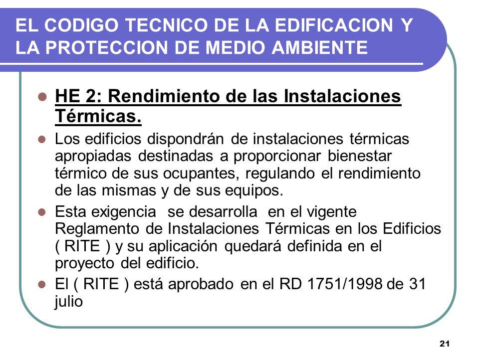 21 EL CODIGO TECNICO DE LA EDIFICACION Y LA PROTECCION DE MEDIO AMBIENTE HE 2: Rendimiento de las Instalaciones Térmicas. Los edificios dispondrán de
