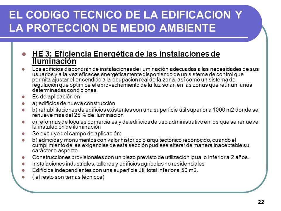 22 EL CODIGO TECNICO DE LA EDIFICACION Y LA PROTECCION DE MEDIO AMBIENTE HE 3: Eficiencia Energética de las instalaciones de Iluminación Los edificios