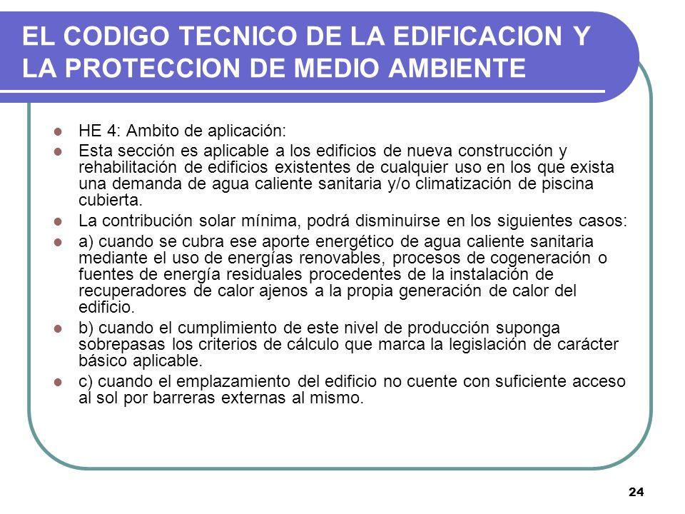 24 EL CODIGO TECNICO DE LA EDIFICACION Y LA PROTECCION DE MEDIO AMBIENTE HE 4: Ambito de aplicación: Esta sección es aplicable a los edificios de nuev