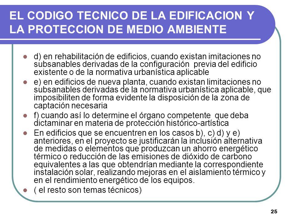 25 EL CODIGO TECNICO DE LA EDIFICACION Y LA PROTECCION DE MEDIO AMBIENTE d) en rehabilitación de edificios, cuando existan imitaciones no subsanables