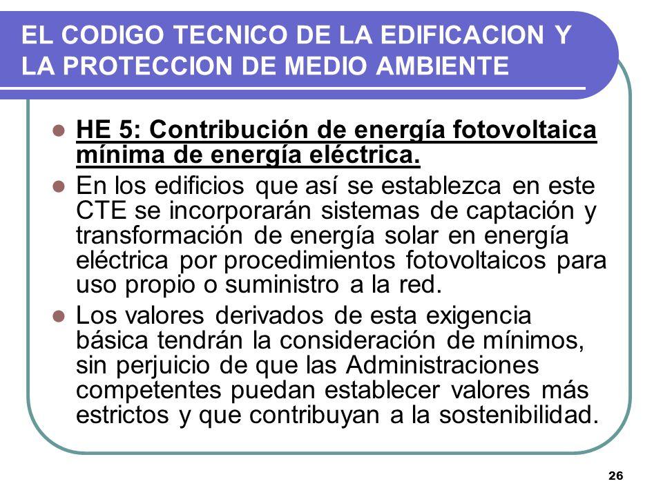 26 EL CODIGO TECNICO DE LA EDIFICACION Y LA PROTECCION DE MEDIO AMBIENTE HE 5: Contribución de energía fotovoltaica mínima de energía eléctrica. En lo