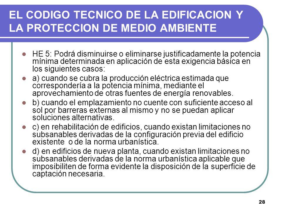 28 EL CODIGO TECNICO DE LA EDIFICACION Y LA PROTECCION DE MEDIO AMBIENTE HE 5: Podrá disminuirse o eliminarse justificadamente la potencia mínima dete