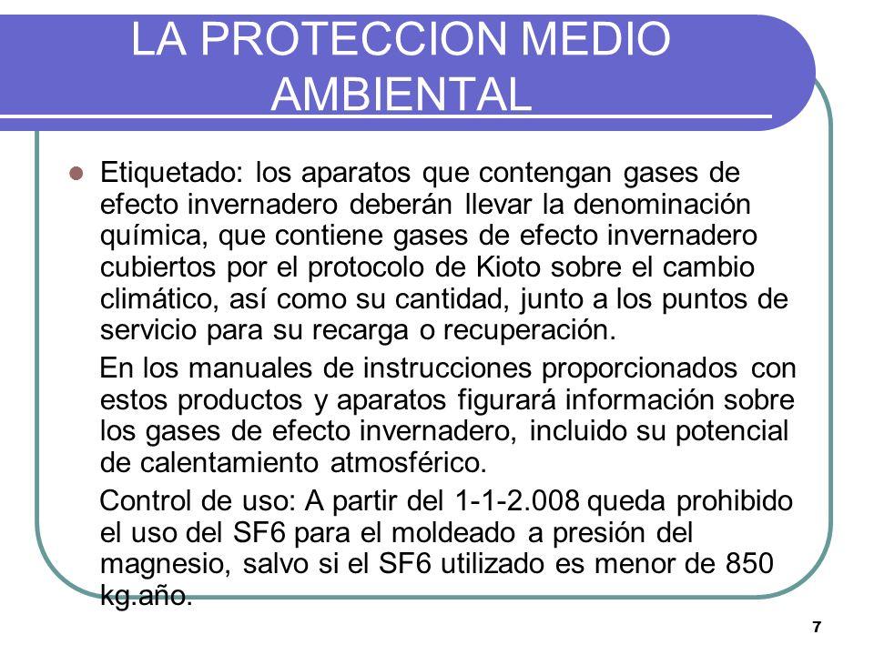 7 LA PROTECCION MEDIO AMBIENTAL Etiquetado: los aparatos que contengan gases de efecto invernadero deberán llevar la denominación química, que contien