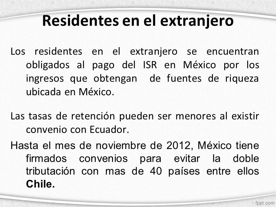 Residentes en el extranjero Los residentes en el extranjero se encuentran obligados al pago del ISR en México por los ingresos que obtengan de fuentes