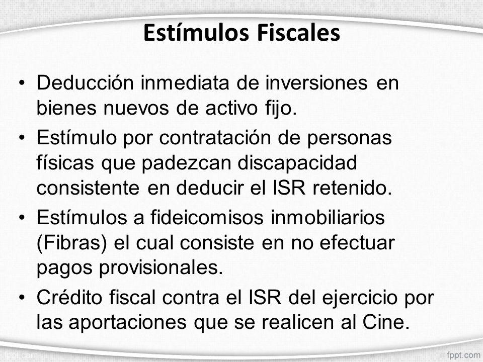 Estímulos Fiscales Deducción inmediata de inversiones en bienes nuevos de activo fijo. Estímulo por contratación de personas físicas que padezcan disc