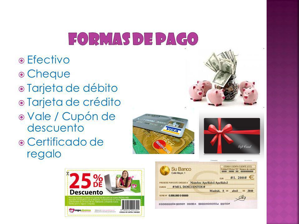 Efectivo Cheque Tarjeta de débito Tarjeta de crédito Vale / Cupón de descuento Certificado de regalo