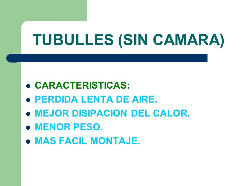 TUBULLES (SIN CAMARA) CARACTERISTICAS: PERDIDA LENTA DE AIRE. MEJOR DISIPACION DEL CALOR. MENOR PESO. MAS FACIL MONTAJE.
