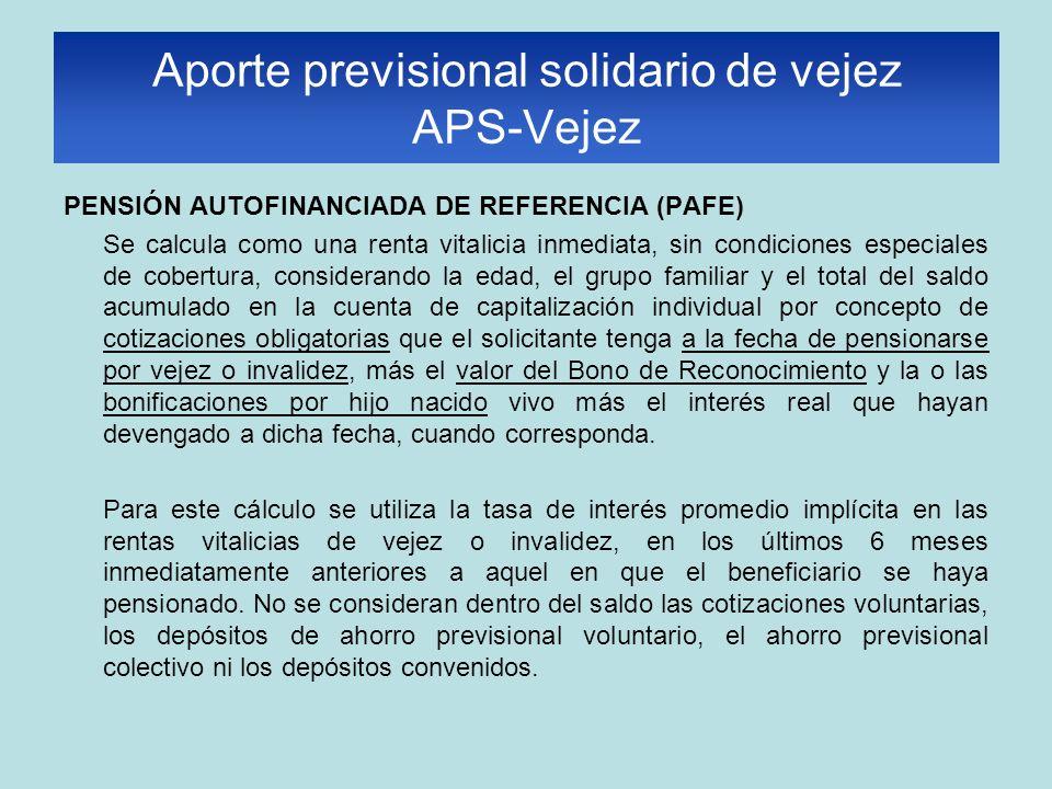 Aporte previsional solidario de vejez APS-Vejez PENSIÓN AUTOFINANCIADA DE REFERENCIA (PAFE) Se calcula como una renta vitalicia inmediata, sin condici