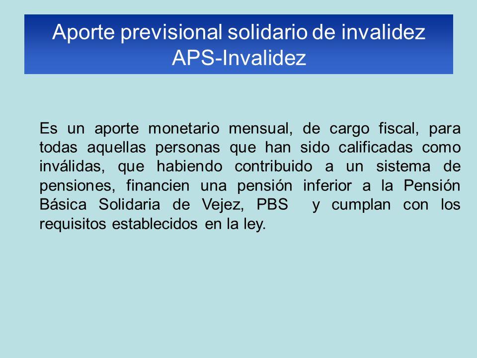 Es un aporte monetario mensual, de cargo fiscal, para todas aquellas personas que han sido calificadas como inválidas, que habiendo contribuido a un s