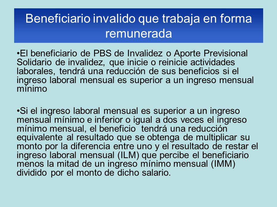 El beneficiario de PBS de Invalidez o Aporte Previsional Solidario de invalidez, que inicie o reinicie actividades laborales, tendrá una reducción de