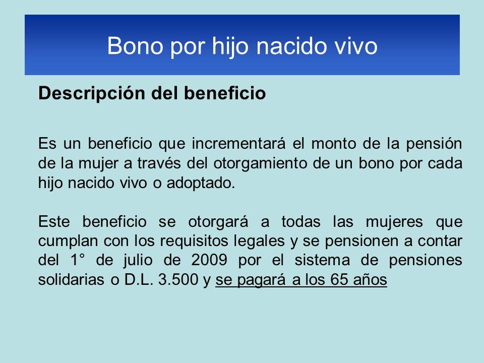 Descripción del beneficio Es un beneficio que incrementará el monto de la pensión de la mujer a través del otorgamiento de un bono por cada hijo nacido vivo o adoptado.