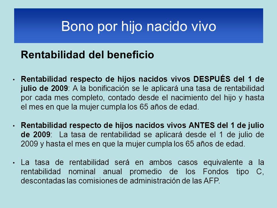 Rentabilidad del beneficio Rentabilidad respecto de hijos nacidos vivos DESPUÉS del 1 de julio de 2009: A la bonificación se le aplicará una tasa de r